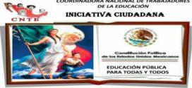 """CNTE promueve Iniciativa Ciudadana """"Educación pública para todas y todos"""""""